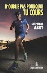 Stéphane Abry - N'oublie pas pourquoi tu cours.