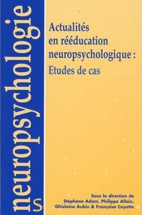 Stéphane Adam et Philippe Allain - Actualités en rééducation neuropsychologique : études de cas.