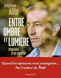 Téléchargement gratuit de fichiers ebook pdf Entre ombre et lumière  - Itinéraire d'un reporter par Stéphane Allix