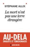 Stéphane Allix - La mort n'est pas une terre étrangère.