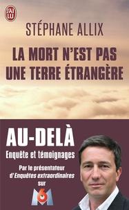 Livres audio gratuits à télécharger pour ipod La mort n'est pas une terre étrangère (French Edition) par Stéphane Allix 9782290072912