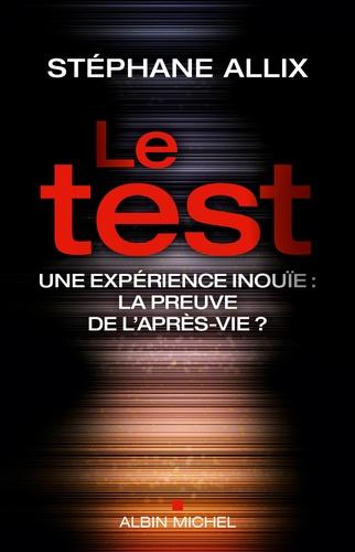 Le test. Une expérience inouïe, la preuve de l'après-vie ?