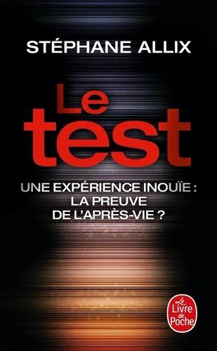 Le test. Une experience inouïe : la preuve de l'après-vie ?
