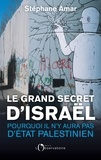 Stéphane Amar - Le grand secret d'Israël - Pourquoi il n'y aura pas d'Etat palestinien.