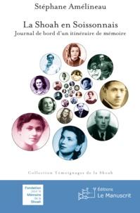Stéphane Amelineau - La Shoah en Soissonnais - Journal de bord d'un itinéraire de mémoire.