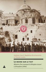 Stéphane Ancel et Vincent Lemire - Le moine sur le toit - Histoire d'un manuscrit éthiopien trouvé à Jérusalem (1904).