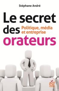 Stéphane André - Le secret des orateurs - Politique, média et entreprise.