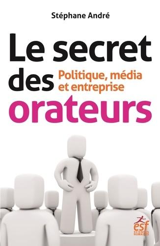 Le secret des orateurs. Politique, média et entreprise 6e édition