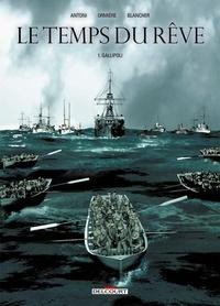 Stéphane Antoni - Le Temps du rêve T01 - Gallipoli.