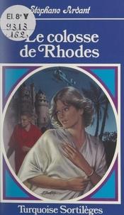 Stéphane Ardant - Le colosse de Rhodes.