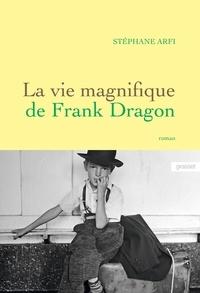 Stéphane Arfi - La vie magnifique de Frank Dragon - premier roman.