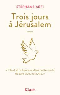 Stéphane Arfi - Trois jours à Jérusalem.