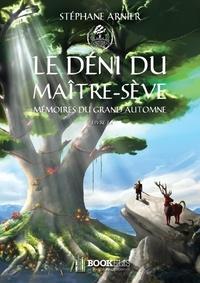 Stéphane Arnier - 1 - LE DÉNI DU MAÎTRE-SÈVE - Mémoires du Grand Automne.