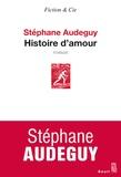 Stéphane Audeguy - Histoire d'amour.