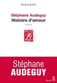 Livre gratuit sur cd télécharger Histoire d'amour par Stéphane Audeguy ePub iBook