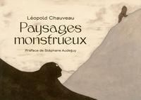 Stéphane Audeguy - Léopold Chauveau - Paysages monstrueux.