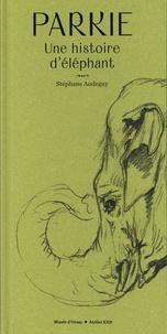 Stéphane Audeguy - Parkie, une histoire d'éléphant.