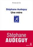Stéphane Audeguy - Une mère.
