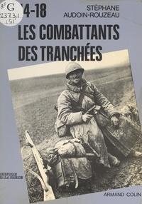 Stéphane Audoin-Rouzeau - 14-18, les combattants des tranchées à travers leurs journaux.
