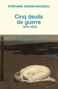 Stéphane Audoin-Rouzeau - Cinq deuils de guerre (1914-1918).