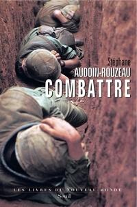Stéphane Audoin-Rouzeau - Combattre - Une anthropologie historique de la guerre moderne (XIX-XXIe siècle).