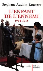 Stéphane Audoin-Rouzeau - L'enfant de l'ennemi 1914-1918 - Viol, avortement, infanticide pendant la Grande Guerre.