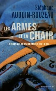 Stéphane Audoin-Rouzeau - Les armes et la chair - Trois objets de mort en 1914-1918.