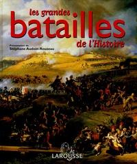 Stéphane Audoin-Rouzeau - Les grandes batailles de l'Histoire.