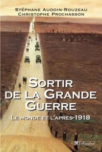 Stéphane Audoin-Rouzeau et Christophe Prochasson - Sortir de la Grande Guerre - Le monde et l'après-1918.