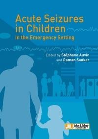 Stéphane Auvin et Sankar Raman - Acute Seizures in Children in the Emergency Setting.