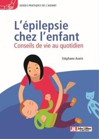 Stéphane Auvin - L'épilepsie chez l'enfant - Conseils de vie au quotidien.