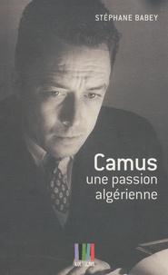 Stéphane Babey - Camus, une passion algérienne.