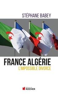 Stéphane Babey - France Algérie, l'impossible divorce.