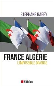 Stéphane Babey - France-Algérie - L'impossible divorce.
