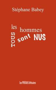 Stéphane Babey - Tous les hommes sont nus.
