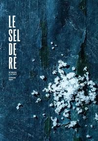 Stéphane Bahic - Le sel de Ré - Du marais à la table.