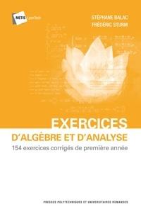 Stéphane Balac et Frédéric Sturm - Exercices d'algèbre et d'analyse - 154 exercices corrigés de première année.