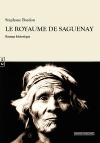 Stéphane Bardon - Le royaume de Saguenay.