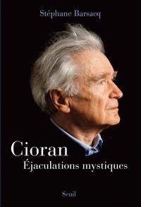 Stéphane Barsacq - Cioran. Ejaculations mystiques.