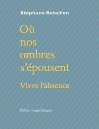 Stéphane Bataillon - Où nos ombres s'épousent - Suivi de Poursuites.