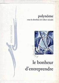 Stéphane Baumont et Bernard Monge - Le bonheur d'entreprendre - Pour un refondement existentiel et critique de l'entreprise.