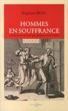 Stéphane Beau - Hommes en souffrance - Les femmes ne sont pas toujours innocentes suivi de Le projet de loi pour l'égalité entre les femmes et les hommes ou quand la chasse à l'homme devient légale....