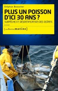 Plus un poisson dici trente ans ? - Surpêche et désertification des océans.pdf