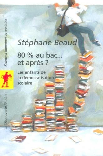 Stéphane Beaud - 80 % au bac... et après ? - Les enfants de la démocratisation scolaire.