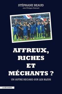Stéphane Beaud et Philippe Guimard - Affreux, riches et méchants ? - Un autre regard sur les Bleus.