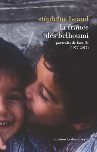 La France des Belhoumi. Portraits de famille (1977-2017)