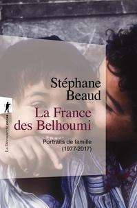 Stéphane Beaud - La France des Belhoumi - Portraits de famille (1977-2017).