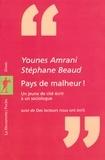 """Stéphane Beaud et Younes Amrani - """"Pays de malheur !"""" - Un jeune de cité écrit à un sociologue. Suivi de Des lecteurs nous ont écrit."""