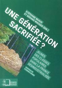Stéphane Beaud et Gérard Mauger - Une génération sacrifiée ? - Jeunes des classes populaires dans la France désindustrialisée.