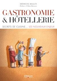 Stéphane Bellon - Gastronomie et hôtellerie - Secrets de cuisine - Les nouveaux enjeux.